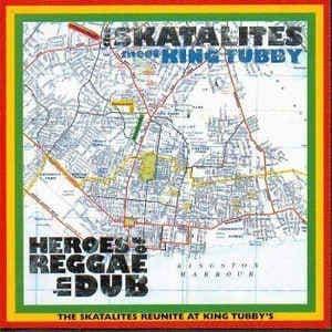 The Skatalites Meet King Tubby<br>Heroes Of Reggae In Dub